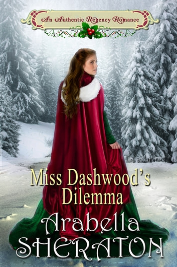 Miss Dashwood's Dilemma - An Authentic Regency Romance ebook by Arabella Sheraton