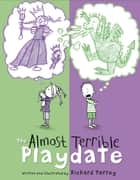 The Almost Terrible Playdate ebook by Richard Torrey
