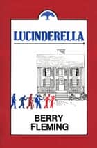 Lucinderella ebook by Berry Fleming
