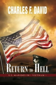 Return To Hell - U.S. Marines In ( Vietnam ) ebook by Charles F. David
