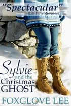 Sylvie and the Christmas Ghost ebook by Foxglove Lee