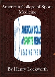 American College of Sports Medicine ebook by Henry Lockworth,Eliza Chairwood,Bradley Smith