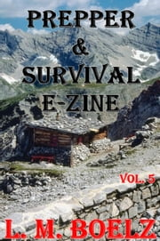 Prepper & Survival E-Zine 5 - Monthly electronic magazine ebook by L M Boelz