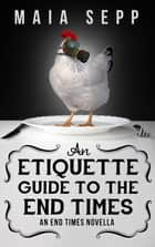An Etiquette Guide to the End Times ebook by Maia Sepp