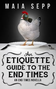 An Etiquette Guide to the End Times - An End Times Novella ebook by Maia Sepp