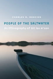 People of the Saltwater - An Ethnography of Git lax m'oon ebook by Charles R. Menzies