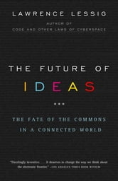 The Future of Ideas - The Fate of the Commons in a Connected World ebook by Lawrence Lessig