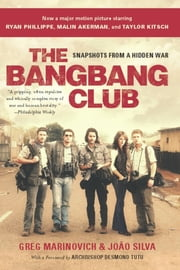 The Bang-Bang Club, movie tie-in - Snapshots From a Hidden War ebook by Greg Marinovich,Joao Silva,Archbishop Desmond Tutu