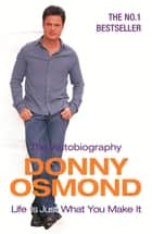 Life Is Just What You Make It - The Autobiography ebook by Donny Osmond