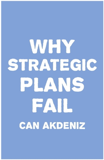 Why Strategic Plans Fail: Deadly Mistakes of Strategic Planning Explained ebook by Can Akdeniz