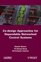 Co-design Approaches to Dependable Networked Control Systems eBook by Daniel Simon, Ye-Qiong Song, Christophe Aubrun