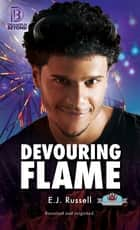 Devouring Flame ebook by E.J. Russell