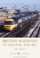 British Railways in the 1970s and '80s ebook by Greg Morse