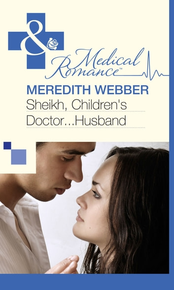 Sheikh, Children's Doctor...Husband (Mills & Boon Medical) ebook by Meredith Webber