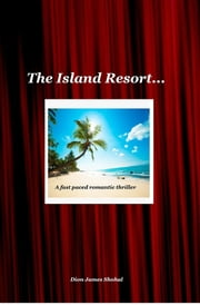The Island Resort ebook by Dion James Shohal