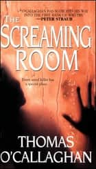 The Screaming Room ebook by Thomas O' Callaghan