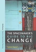 The Spacemaker's Guide to Big Change - Design and Improvisation in Development Practice ebook by Nabeel Hamdi