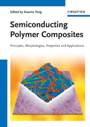 Semiconducting Polymer Composites - Principles, Morphologies, Properties and Applications ebook by Xiaoniu Yang