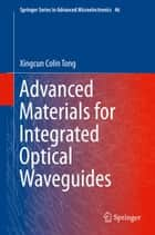 Advanced Materials for Integrated Optical Waveguides ebook by Xingcun Colin Tong Ph.D