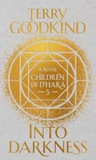 Into Darkness - The Children of D'Hara, episode 5 ebook by Terry Goodkind