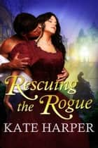 Rescuing The Rogue: A Regency Romance ebook by
