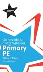 Games, Ideas and Activities for the Primary PE ebook by William Allen