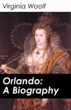 Orlando: A Biography ebook by Virginia Woolf