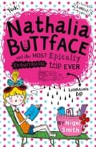 Nathalia Buttface and the Most Epically Embarrassing Trip Ever (Nathalia Buttface) ebook by Nigel Smith