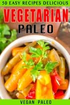 50 Easy Recipes Delicious Vegetarian Paleo Volume 2 ebook by Vegan Paleo