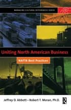 Uniting North American Business ebook by Robert T. Moran,Jeffrey D. Abbott