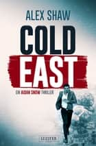 COLD EAST - Thriller ebook by Alex Shaw, Andreas Schiffmann