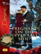 Pregnant on the Upper East Side? ebook by Emilie Rose