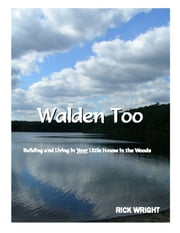 Walden Too: Building and Living in Your Little House in the Woods ebook by Richard Harris Wright