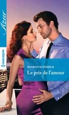 Le prix de l'amour ebook by Sharon Kendrick