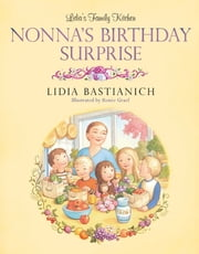 Lidia's Family Kitchen: Nonna's Birthday Surprise ebook by Lidia Bastianich,Renee Graef