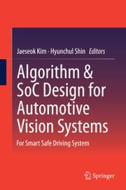 Algorithm & SoC Design for Automotive Vision Systems - For Smart Safe Driving System ebook by Hyunchul Shin,Jaeseok Kim