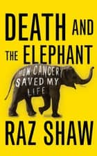 Death and the Elephant ebook by Raz Shaw