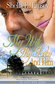 My Wife My Baby...And Him ebook by Shelia E. Bell