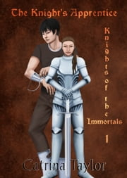 Knights of the Immortals - The Knight's Apprentice ebook by Catrina Taylor