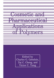 Cosmetic and Pharmaceutical Applications of Polymers ebook by T. Cheng,C.G. Gebelein,Victor C. Yang