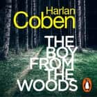 The Boy from the Woods - From the #1 bestselling creator of the hit Netflix series The Stranger audiobook by