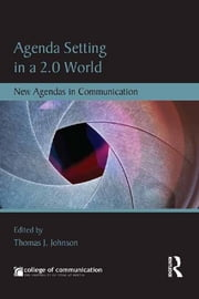 Agenda Setting in a 2.0 World - New Agendas in Communication ebook by Thomas J. Johnson