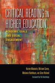 Critical Reading in Higher Education - Academic Goals and Social Engagement ebook by Karen Manarin,Miriam Carey,Melanie Rathburn,Glen Ryland