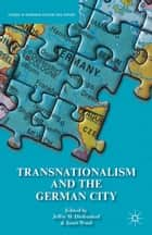 Transnationalism and the German City ebook by J. Diefendorf, J. Ward