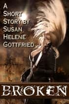 Broken ebook by Susan Helene Gottfried