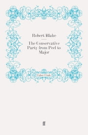 The Conservative Party from Peel to Major ebook by Robert Blake
