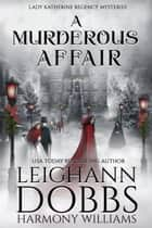 A Murderous Affair ebook by Leighann Dobbs, Harmony Williams