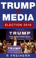 Trump vs Media ebook by Reinhold Freiherr
