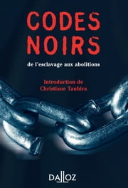 Codes noirs. de l'esclavage aux abolitions ebook by Christiane Taubira,André Castaldo
