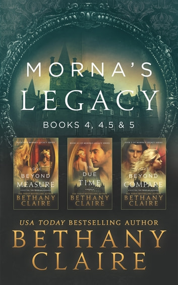 Morna's Legacy: Books 4, 4.5, & 5 - Scottish, Time Travel Romances ebook by Bethany Claire